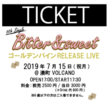 ゴールデンパイン6thSingle「Bitter&sweet」RELEASE LIVE